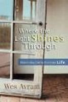 Where the Light Shines Through - Discerning God in Everyday Life (Paperback): Wes Avram