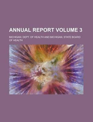 Annual Report Volume 3 (Paperback): Michigan Dept. of Health