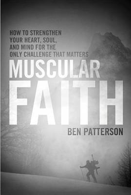 Muscular Faith - How to Strengthen Your Heart, Soul, and Mind for the Only Challenge That Matters (Electronic book text): Ben...