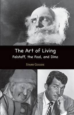 The Art of Living - Falstaff, the Fool, and Dino (Paperback): Starr Goode