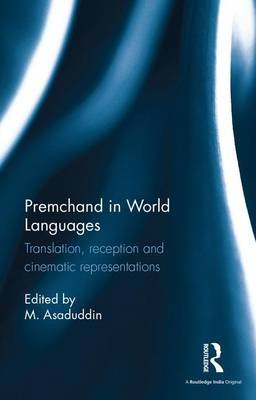 Premchand in World Languages - Translation, reception and cinematic representations (Hardcover): M. Asaduddin