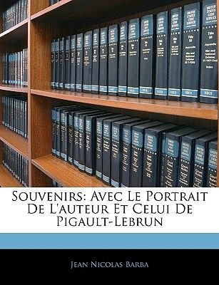 Souvenirs - Avec Le Portrait de L'Auteur Et Celui de Pigault-Lebrun (English, French, Paperback): Jean Nicolas Barba