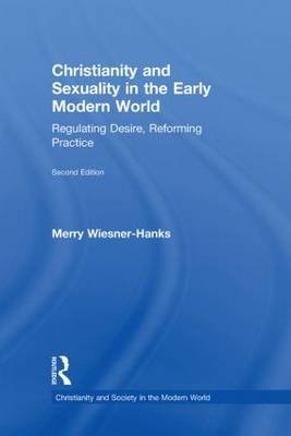 Christianity and Sexuality in the Early Modern World - Regulating Desire, Reforming Practice (Hardcover, 2nd New edition):...