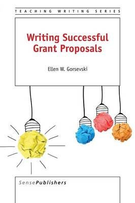 Writing Successful Grant Proposals (Paperback): Ellen W. Gorsevski