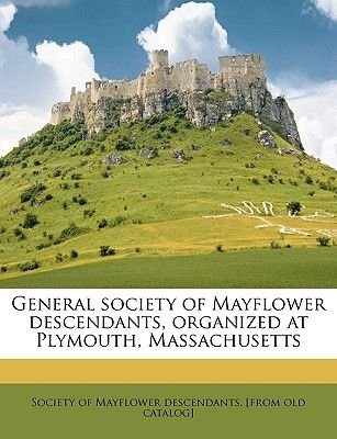 General Society of Mayflower Descendants, Organized at Plymouth, Massachusetts (Paperback): Society of Mayflower Descendents,...