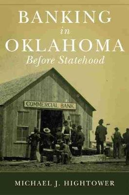 Banking in Oklahoma Before Statehood (Hardcover): Michael J Hightower