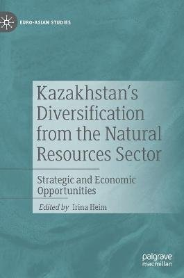 Kazakhstan's Diversification from the Natural Resources Sector - Strategic and Economic Opportunities (Hardcover, 1st ed....
