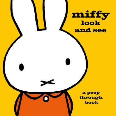 Miffy Look and See - A Peep Through Book (Hardcover): Dick Bruna