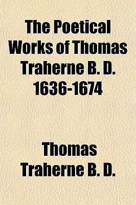 The Poetical Works of Thomas Traherne B. D. 1636-1674 (Paperback): Thomas Traherne B. D