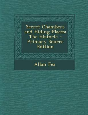 Secret Chambers and Hiding-Places - The Historic (Paperback, Primary Source): Allan Fea