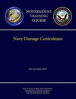 Navy Damage Controlman - Navedtra 14057 (Nonresident Training Course) (Paperback): Naval Education & Training Center