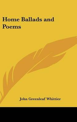 Home Ballads and Poems (Hardcover): John Greenleaf Whittier