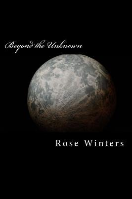 Beyond the Unknown (Paperback): Rose Winters