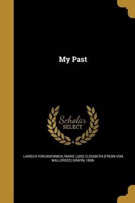 My Past (Paperback): Marie Luise Elisab Larisch Von Moennich