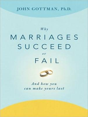 Why Marriages Succeed or Fail - And How You Can Make Yours Last (MP3 format, CD, Unabridged): John M. Gottman