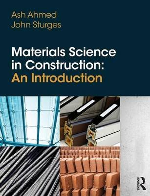 Materials Science In Construction: An Introduction (Paperback): Arshad Ahmed, John Sturges