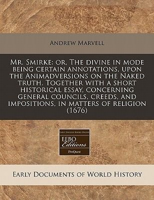 Mr. Smirke - Or, the Divine in Mode Being Certain Annotations, Upon the Animadversions on the Naked Truth. Together with a...