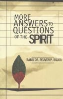 More Answers to Questions of the Spirit (Paperback): Reuven P Bulka