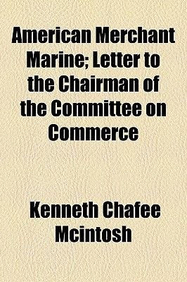 American Merchant Marine; Letter to the Chairman of the Committee on Commerce (Paperback): Kenneth Chafee McIntosh