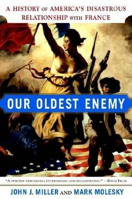 Our Oldest Enemy (Electronic book text): John J. Miller, Mark Molesky