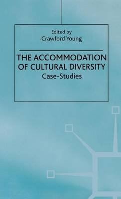 Accommodation of Cultural Diversity: Case-Studies (Electronic book text): Crawford Young