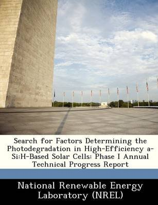 Search for Factors Determining the Photodegradation in High-Efficiency A-Si - H-Based Solar Cells: Phase I Annual Technical...