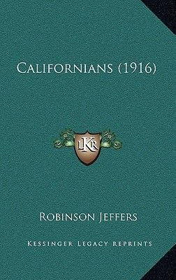 Californians (1916) (Hardcover): Robinson Jeffers