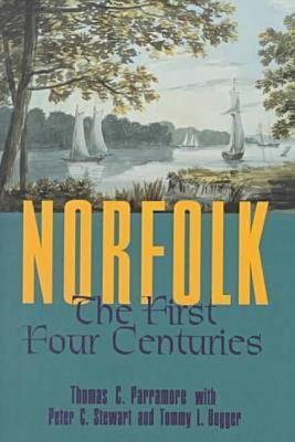 Norfolk - The First Four Centuries (Paperback, New edition): Thomas C. Parramore, Peter C. Stewart, Tommy L. Bogger