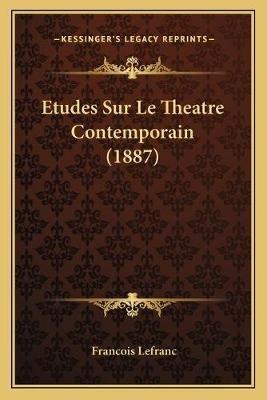 Etudes Sur Le Theatre Contemporain (1887) (French, Paperback): Francois Lefranc