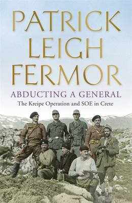 Abducting a General - The Kreipe Operation and SOE in Crete (Paperback): Patrick Leigh Fermor