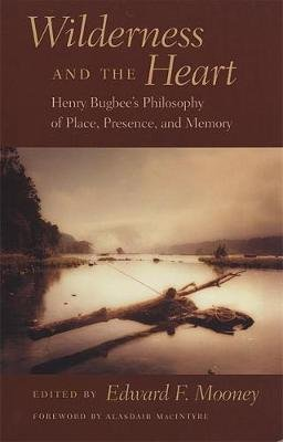 Wilderness and the Heart - Henry Bugbee's Philosophy of Place, Presence and Memory (Paperback): Edward F. Mooney