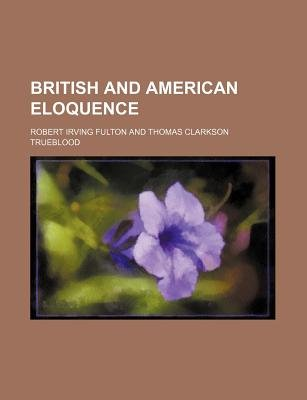 British and American Eloquence (Paperback): Robert Irving Fulton