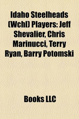 Idaho Steelheads (Wchl) Players - Jeff Shevalier, Chris Marinucci, Terry Ryan, Barry Potomski (Paperback): Books Llc