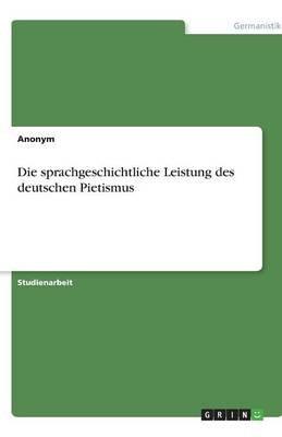 Die Sprachgeschichtliche Leistung Des Deutschen Pietismus (German, Paperback): Anonym