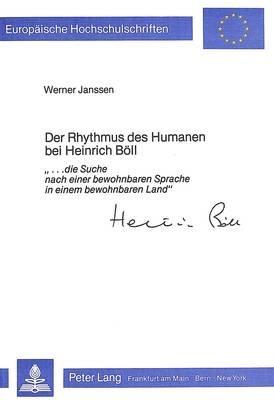 Der Rhythmus Des Humanen Bei Heinrich Boell - -...Die Suche Nach Einer Bewohnbaren Sprache in Einem Bewohnbaren Land- (German,...