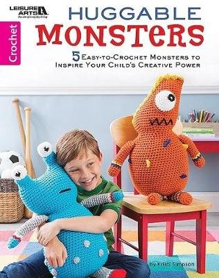 Huggable Monsters - 5 Easy-to-Crochet Monsters to Inspire Your Child's Creative Power (Paperback): Kristi Simpson