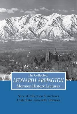 Collected Leonard J Arrington Mormon History Lectures (Hardcover, Seventh): Usu Special Collections Special