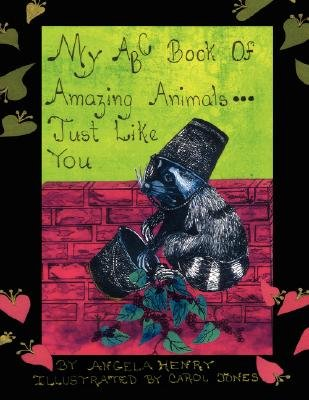 My ABC Book of Amazing Animals...Just Like You (Paperback): Angela Henry