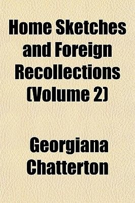 Home Sketches and Foreign Recollections Volume 2 (Paperback): Georgiana Chatterton