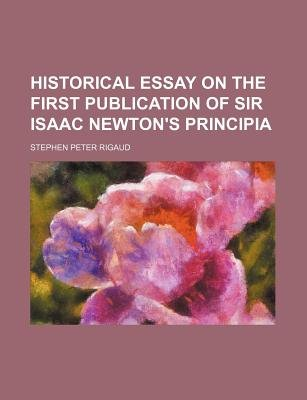 Historical Essay on the First Publication of Sir Isaac Newton's Principia (Paperback): Stephen Peter Rigaud