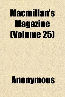 MacMillan's Magazine (Volume 25) (Paperback): Anonymous