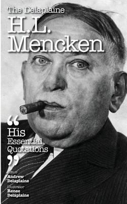 The Delaplaine H. L. Mencken - His Essential Quotations (Paperback): Andrew Delaplaine