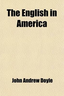 The English in America (Volume 2); The Puritan Colonies (Paperback): John Andrew Doyle