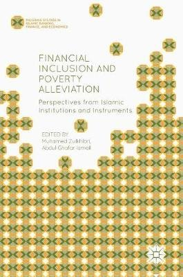 Financial Inclusion and Poverty Alleviation - Perspectives from Islamic Institutions and Instruments (Hardcover, 1st ed. 2017):...
