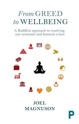 From greed to wellbeing - A Buddhist approach to resolving our economic and financial crises (Electronic book text): Joel...