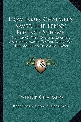 How James Chalmers Saved the Penny Postage Scheme - Letter of the Dundee Bankers and Merchants to the Lords of Her...