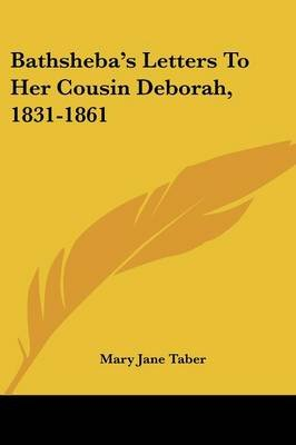 Bathsheba's Letters to Her Cousin Deborah, 1831-1861 (Paperback): Mary Jane Taber