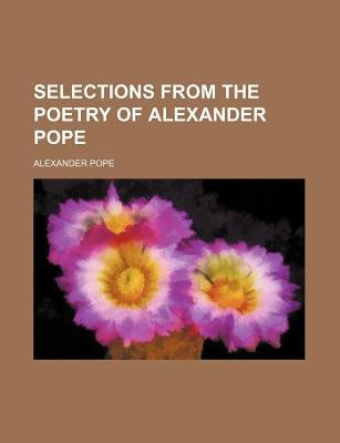 Selections from the Poetry of Alexander Pope (Paperback): Alexander Pope