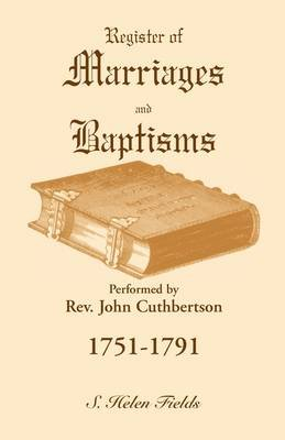 Register of Marriages and Baptisms Performed by REV. John Cuthbertson, 1751-1791 (Paperback): S. Helen Fields