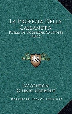 La Profezia Della Cassandra - Poema Di Licofrone Calcidese (1881) (Italian, Hardcover): Lycophron, Giunio Carbone